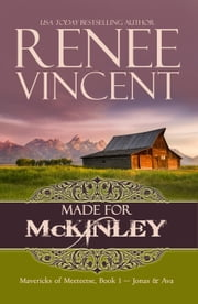 Made For McKinley (Mavericks of Meeteetse Book 1: Jonas & Ava) - Mavericks of Meeteetse, #1 ebook by Renee Vincent