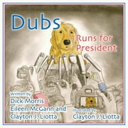 Dubs Runs for President ebook by Dick Morris,Eileen McGann,Clayton Liotta