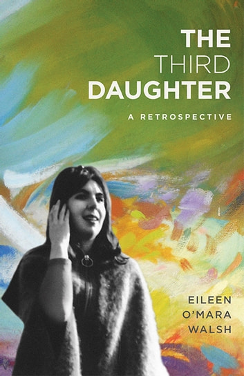 The Third Daughter - A Retrospective eBook by Eileen O'Mara Walsh