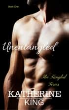 Unentangled - The Tangled Series, #1 ebook by Katherine King