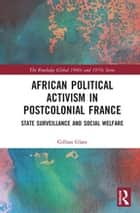 African Political Activism in Postcolonial France - State Surveillance and Social Welfare ebook by Gillian Glaes