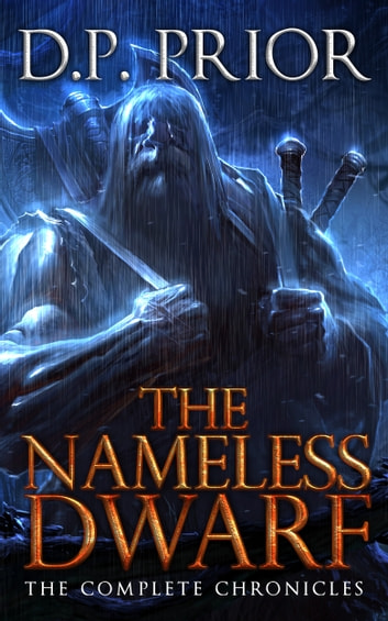 The Nameless Dwarf - The Complete Chronicles ebook by D.P. Prior