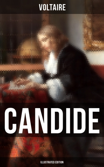 CANDIDE (Illustrated Edition) - Including Biography of the Author and Analysis of His Works ebook by Voltaire