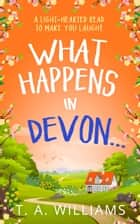 What Happens in Devon… ebook by T A Williams