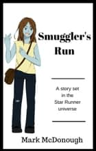 Smuggler's Run: A Star Runner Story ebook by Mark McDonough