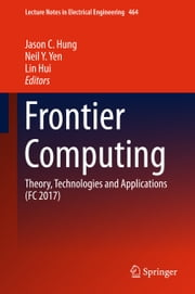 Frontier Computing - Theory, Technologies and Applications (FC 2017) ebook by Jason C. Hung, Neil Y. Yen, Lin Hui