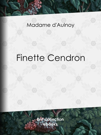 Finette Cendron ebook by Madame d'Aulnoy