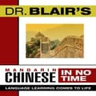 Dr. Blair's Mandarin Chinese in No Time - The Revolutionary New Language Instruction Method That's Proven to Work! audiobook by