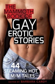 The Mammoth Book of Gay Erotic Stories - 44 steaming hot M/M tales ebook by Barbara Cardy