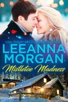 Mistletoe Madness - A Sweet Small Town Christmas Romance ebook by Leeanna Morgan