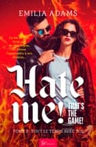 Hate me! That's the game! - Tome 2 - Tout le temps avec toi ebook by Emilia Adams
