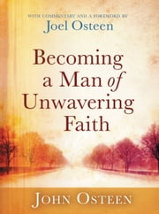 Becoming a Man of Unwavering Faith ebook by John Osteen,Joel Osteen,Joel Osteen