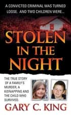 Stolen in the Night ebook by Gary C. King