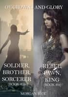 Of Crowns and Glory Bundle: Rebel, Pawn, King and Soldier, Brother, Sorcerer (Books 4 and 5) ebook by Morgan Rice