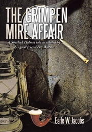 The Grimpen Mire Affair - A Sherlock Holmes tale as related by his good friend Dr. Watson ebook by Earle W. Jacobs