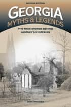 Georgia Myths and Legends - The True Stories Behind History's Mysteries ebook by Don Rhodes