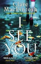 I See You - The addictive Number One Sunday Times Bestseller ebook by Clare Mackintosh