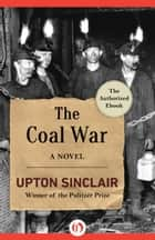 The Coal War ebook by Upton Sinclair