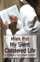 My silent cloistered life - 12 years in a Convent ebook by Miek Pot, M. van Holk