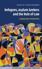 Refugees, Asylum Seekers and the Rule of Law - Comparative Perspectives ebook by Susan Kneebone