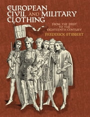 European Civil and Military Clothing ebook by Sir Frederic Stibbert