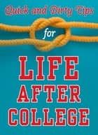 Quick and Dirty Tips for Life After College - Your Ultimate Guide to Career Success eBook by Mignon Fogarty, Monica Reinagel, Ben Greenfield,...