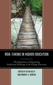 Risk-Taking in Higher Education - The Importance of Negotiating Intellectual Challenge in the College Classroom ebook by Ryan Kelty,Bridget A. Bunten