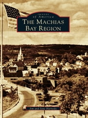 The Machias Bay Region ebook by Jim Harnedy