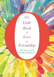 O's Little Book of Love & Friendship ebook by O, The Oprah Magazine