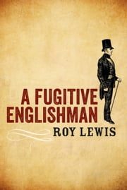 A Fugitive Englishman ebook by Roy Lewis