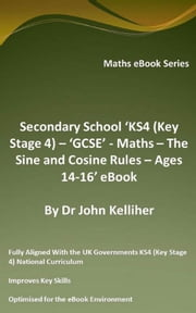 Secondary School 'KS4 (Key Stage 4) – 'GCSE' - Maths – The Sine and Cosine Rules – Ages 14-16' eBook ebook by Dr John Kelliher