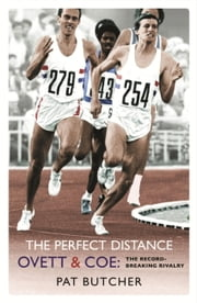 The Perfect Distance - Ovett and Coe: The Record Breaking Rivalry ebook by Pat Butcher