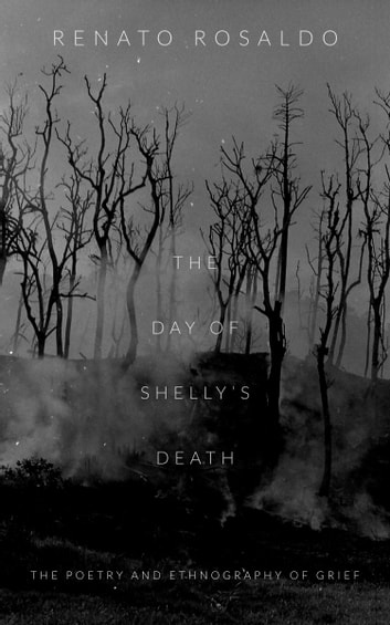 The Day of Shelly's Death - The Poetry and Ethnography of Grief ebook by Renato Rosaldo