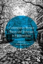 Contemporary Bionian Theory and Technique in Psychoanalysis ebook by Antonino Ferro