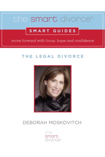 The Smart Divorce Smart Guide: The Legal Divorce - The Legal Divorce ebook by Deborah Moskovitch