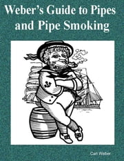 Weber's Guide to Pipes and Pipe Smoking ebook by Carl Weber