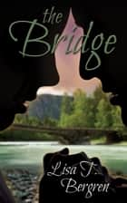 The Bridge ebook by Lisa T. Bergren