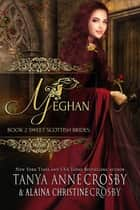 Meghan - A Sweet Scottish Medieval Romance ebook by Tanya Anne Crosby