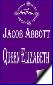 Queen Elizabeth (Illustrated) - Makers of History ebook by Jacob Abbott