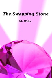 The Swapping Stone ebook by M Wills