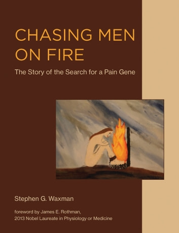Chasing Men on Fire - The Story of the Search for a Pain Gene ebook by Stephen G. Waxman