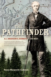 The Pathfinder: A.C. Anderson's Journeys in the West - A.C. Anderson's Journeys in the West ebook by Nancy Marguerite Anderson