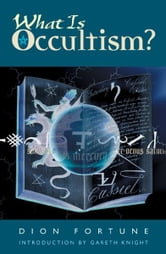What Is Occultism? ebook by Fortune, Dion