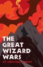 The Great Wizard Wars ebook by Christina Clarry