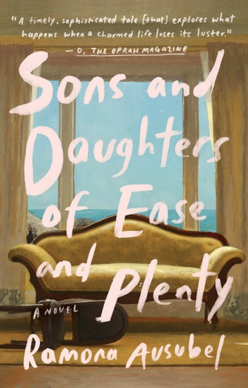 Sons and Daughters of Ease and Plenty - A Novel ebook by Ramona Ausubel
