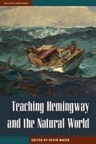 Teaching Hemingway and the Natural World ebook by Kevin Maier