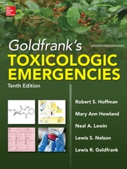 Goldfrank's Toxicologic Emergencies, Tenth Edition ebook by Robert Hoffman,Mary Ann Howland,Neal Lewin,Lewis Nelson,Lewis Goldfrank