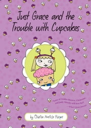 Just Grace and the Trouble with Cupcakes ebook by Charise Mericle Harper