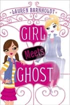 Girl Meets Ghost ebook by Lauren Barnholdt