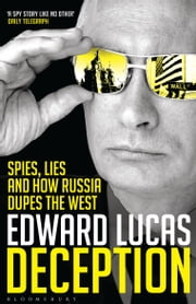 Deception - Spies, Lies and How Russia Dupes the West eBook by Edward Lucas